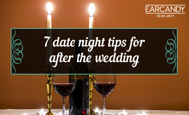 7 date night tips for after the wedding