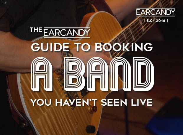 The Earcandy guide to booking a band you haven't seen live