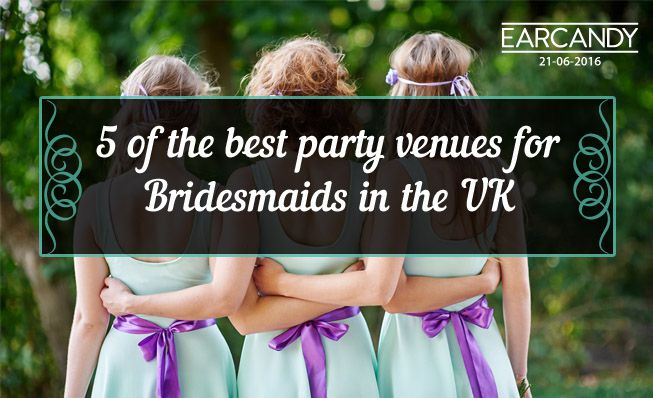 5 of the best party venues for bridesmaids in the UK