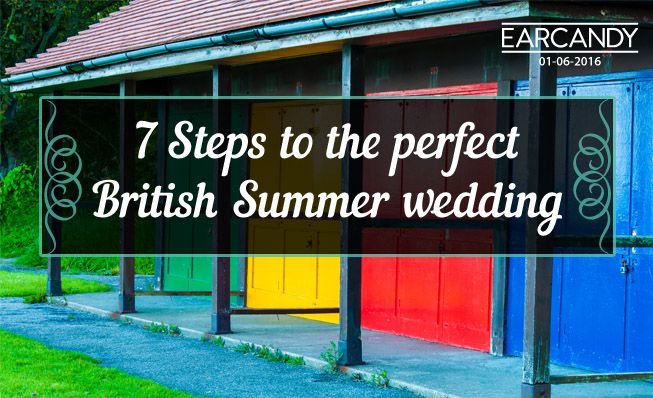7 Steps to the perfect British Summer Wedding
