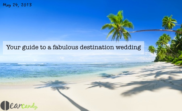 Your guide to a fabulous destination wedding