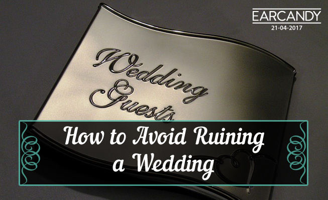 How to Avoid Ruining a Wedding