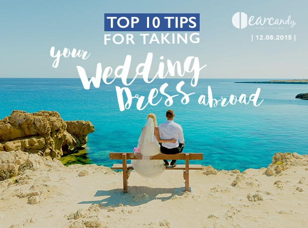 Top 10 tips for taking your wedding dress abroad