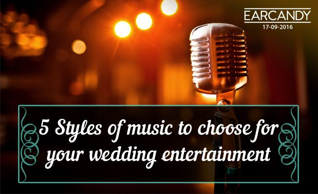 5 Styles of music to choose for your wedding entertainment