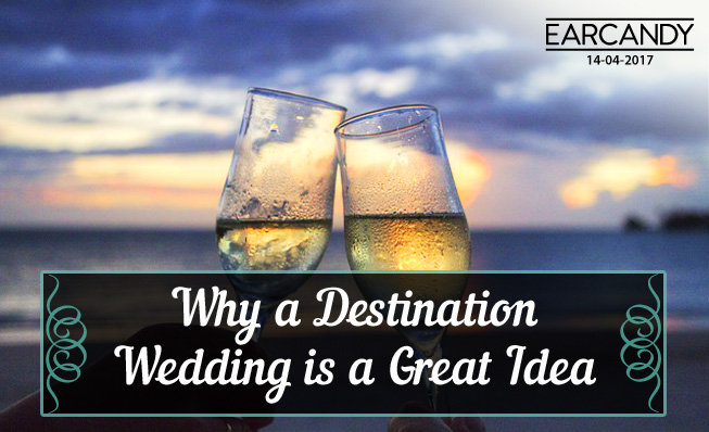 Why a Destination Wedding is a Great Idea