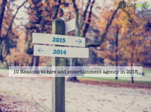 10 Reasons to hire an entertainment agency in 2015