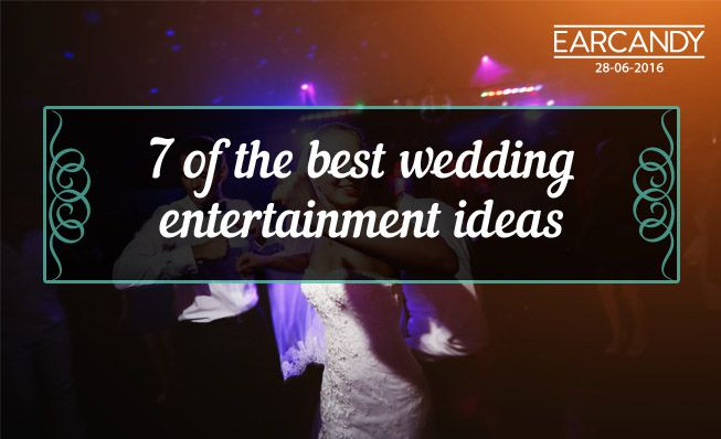 7 of the best wedding entertainment ideas