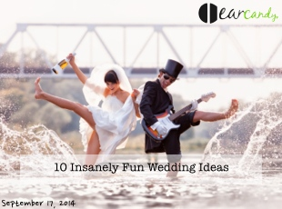 10 Insanely Fun Wedding Ideas